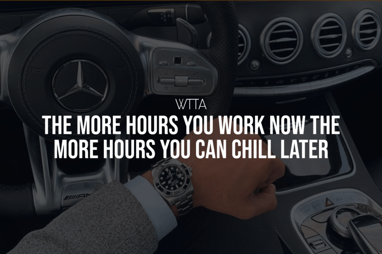 The More Hours You Work Now The More Hours You Can Chill Later