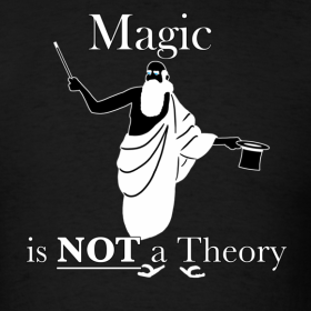 Magic is not a theory.