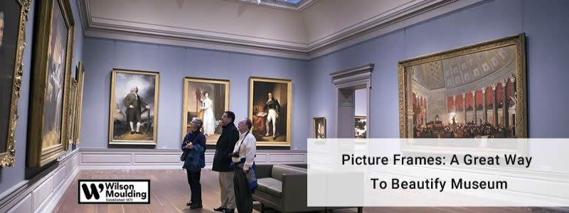 Picture Frames a Great Way to Beautify Museum