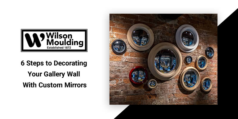6 Steps to Decorating Your Gallery Wall With Custom Mirrors