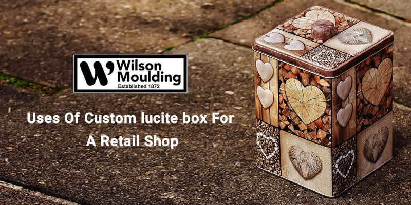 Uses Of Custom lucite box For A Retail Shop