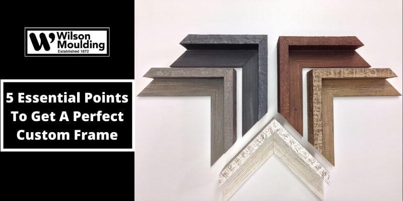 5 Essential Points To Get A Perfect Custom Frame