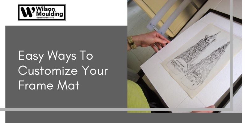 Easy Ways To Customize Your Frame Mat