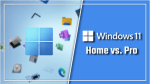 Windows 11 Home vs Pro Differences: Which Windows Edition Should I Get?