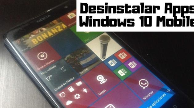 desinstalar aplicaciones modernas Windows 10 Mobile