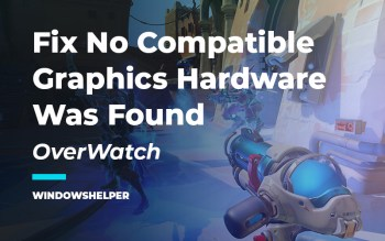 overwatch no compatible graphics hardware was found