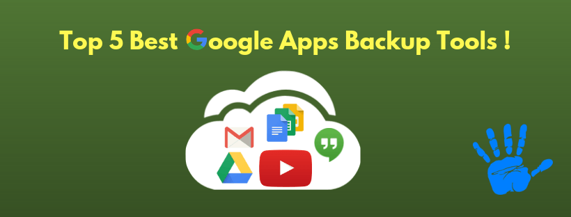 best google apps backup services Top 5 Best Google Apps Backup Tool Picks to Opt In 2019 [Updated]