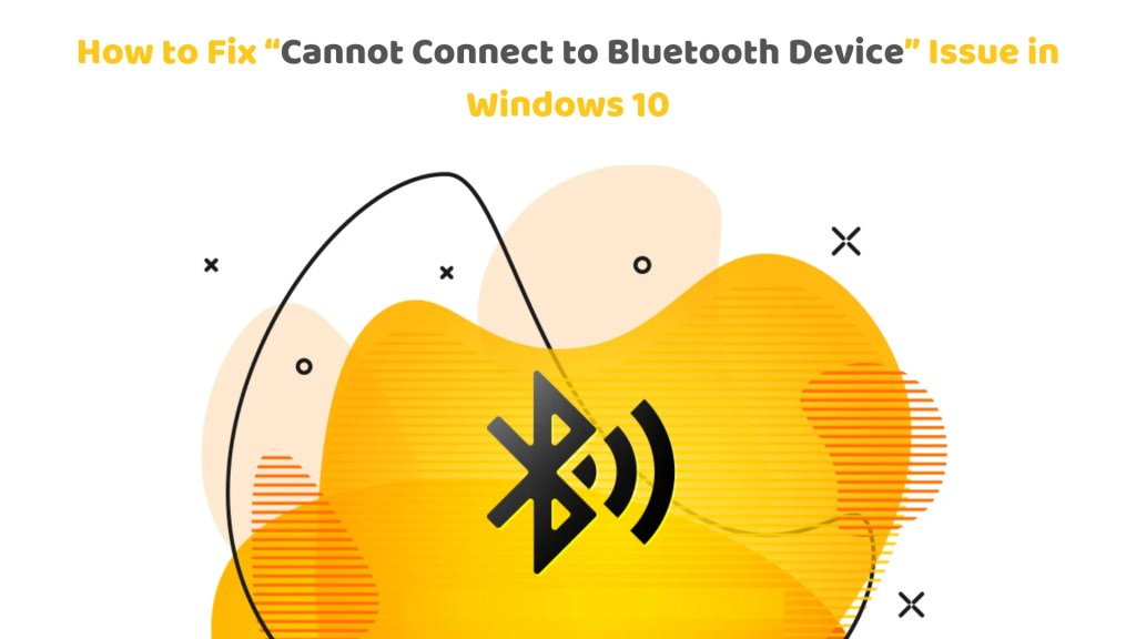 Fix Cannot Connect to Bluetooth Device Issue in Windows