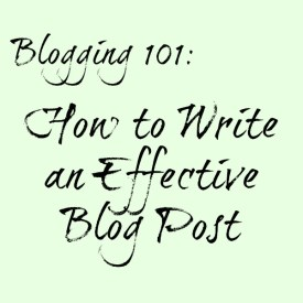 Blogging 101 How to Write an Effective Blog Post