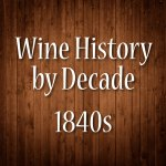 Wine History By Decade: 1840s