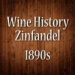 Zinfandel History in the 1890s