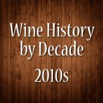 Wine History by Decade: 2010s