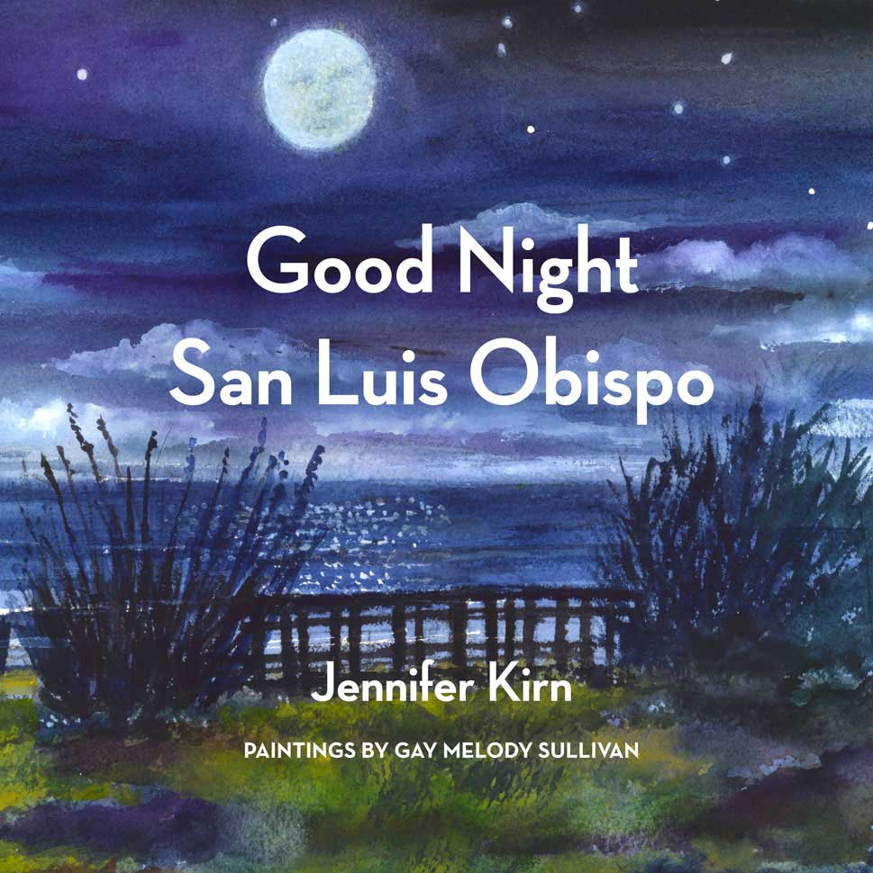 Good Night San Luis Obispo By Jennifer Kirn with Paintings by Gay Melody Sullivan book cover