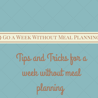 A Week Without Meal Planning