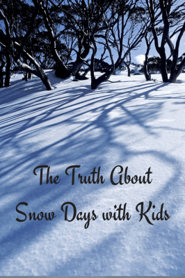 Snow Days with kids, how things really go when you are stuck at home in the snow.