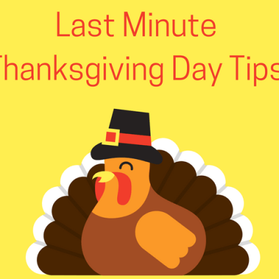 Last Minute Thanksgiving Day Tips