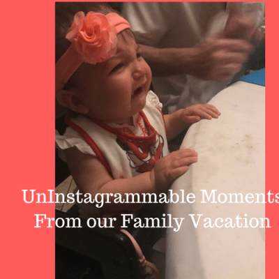 The UnInstagramable Moments from Family Vacations
