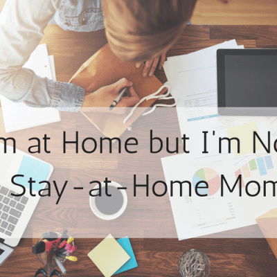 I'm at Home, but I'm Not a Stay at Home Mom