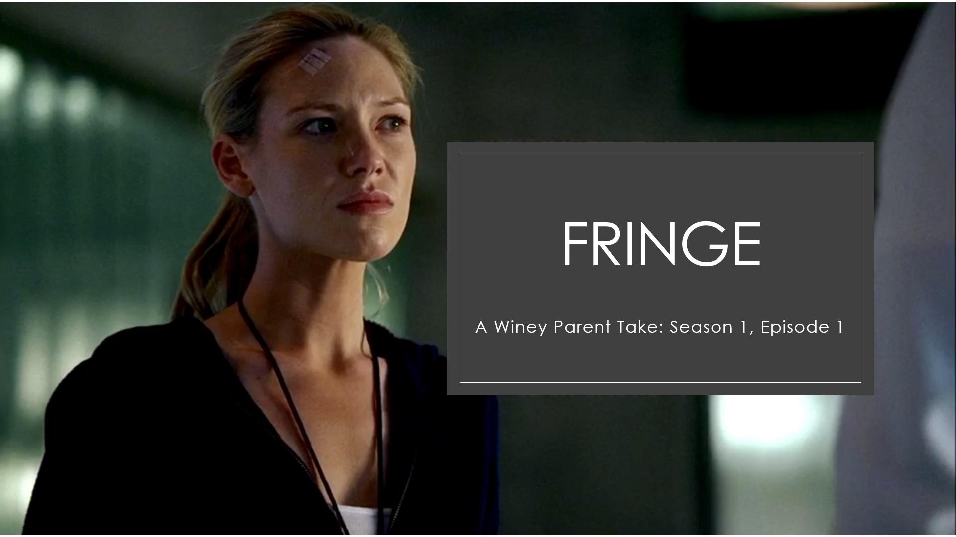 A Winey Parent Take: Fringe Season 1 Episode 1