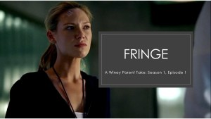 A Winey Parent Take: Fringe Season 1 Episode 1