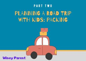 Planning a Road Trip with Kids: Part Two