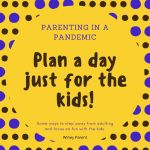 Parenting in a Pandemic: Plan a Day Just for the Kids