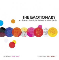 The emotionary : a dictionary of words that don't exist for feelings that do