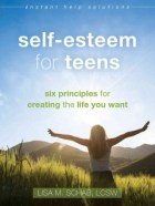 Self-esteem for teens : six principles for creating the life you want