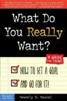 What do you really want? : how to set a goal and go for it! a guide for teens