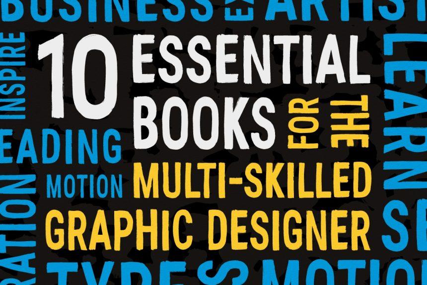 10 Essential Books for the Multi-Skilled Graphic Designer