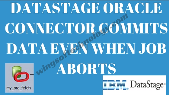 DATASTAGE ORACLE CONNECTOR COMMITS DATA EVEN WHEN JOB ABORTS