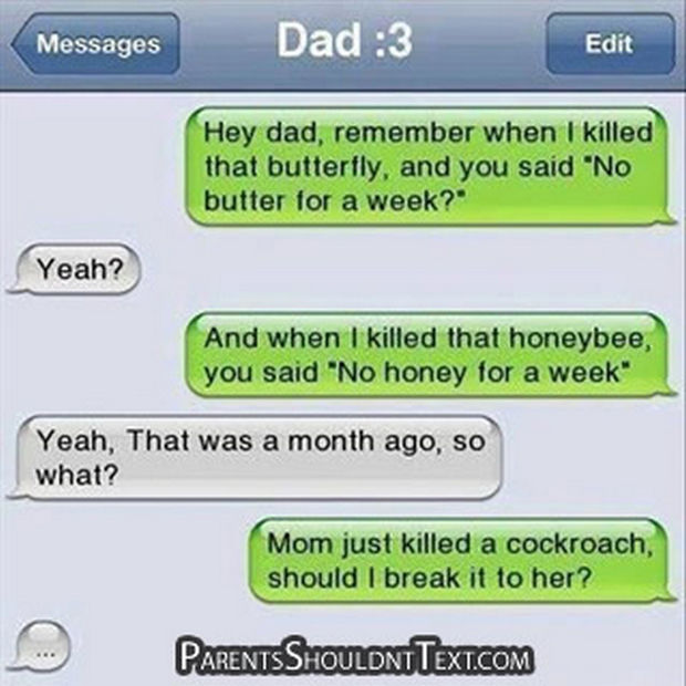 """17 Funny Texts from Parents - Hey dad, remember when I killed that butterfly, and you said """"No butter for a week?"""""""