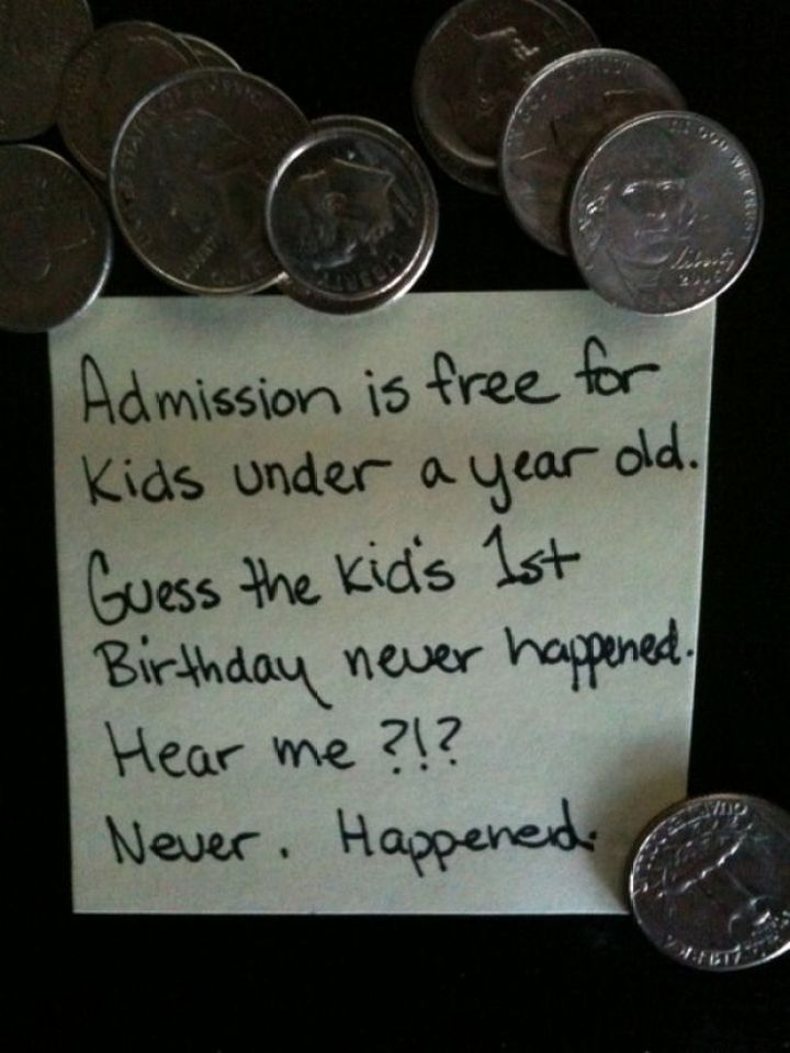 Stay-at-Home Dad Writes Funny Post-It Notes - Admission is free for kids under a year old. Guess the kid's 1st birthday never happened. Hear me?!? Never. Happened.