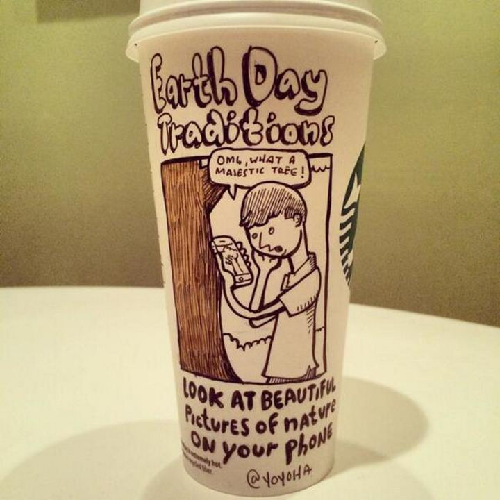 Starbucks Cup Drawings by Josh Hara - 12) Earth Day traditions. Look at beautiful pictures of nature on your phone.
