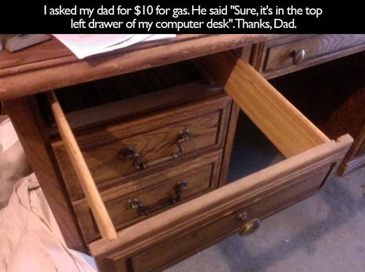 """33 Trolling Parents - I asked my dad for $10 for gas. He said """"Sure, it's in the top left drawer of my computer desk."""" Thanks, dad."""