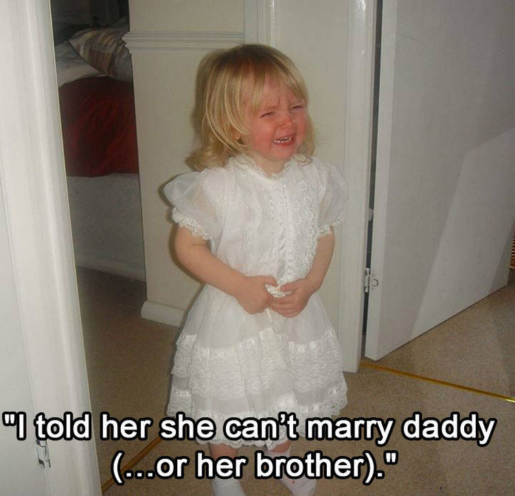 37 Photos of Kids Losing It - I told her she can't marry daddy (...or her brother).