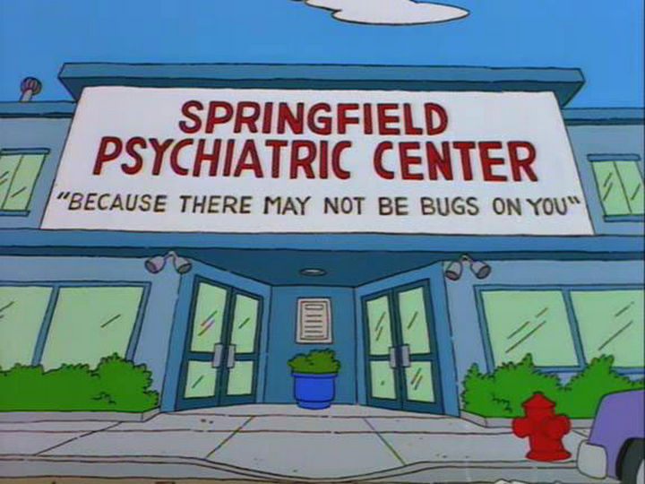 "31 Funny Simpsons Signs - ""Springfield Psychiatric Center - Because there may not be bugs on you."""