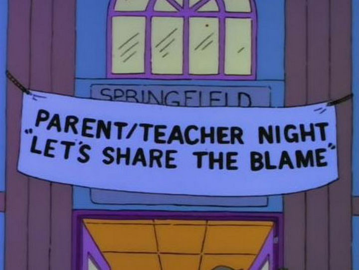 "31 Funny Simpsons Signs - ""Parent/Teacher Night - Let's share the blame."""