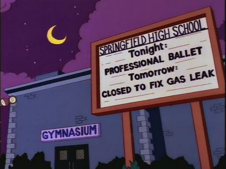"31 Funny Simpsons Signs - ""Tonight: Professional Ballet. Tommorrow: Closed to fix a gas leak."""