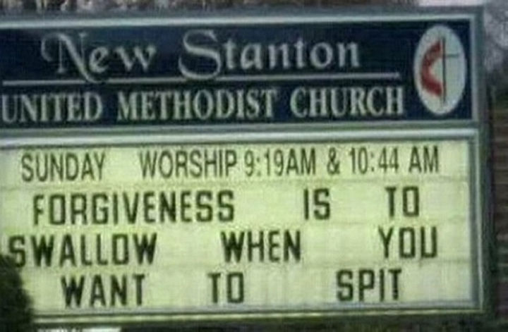 45 Funny Church Signs - Forgiveness is to swallow when you want to spit.