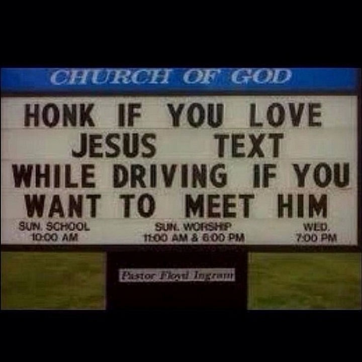 45 Funny Church Signs - Honk if you love Jesus. Text while driving if you want to meet him.