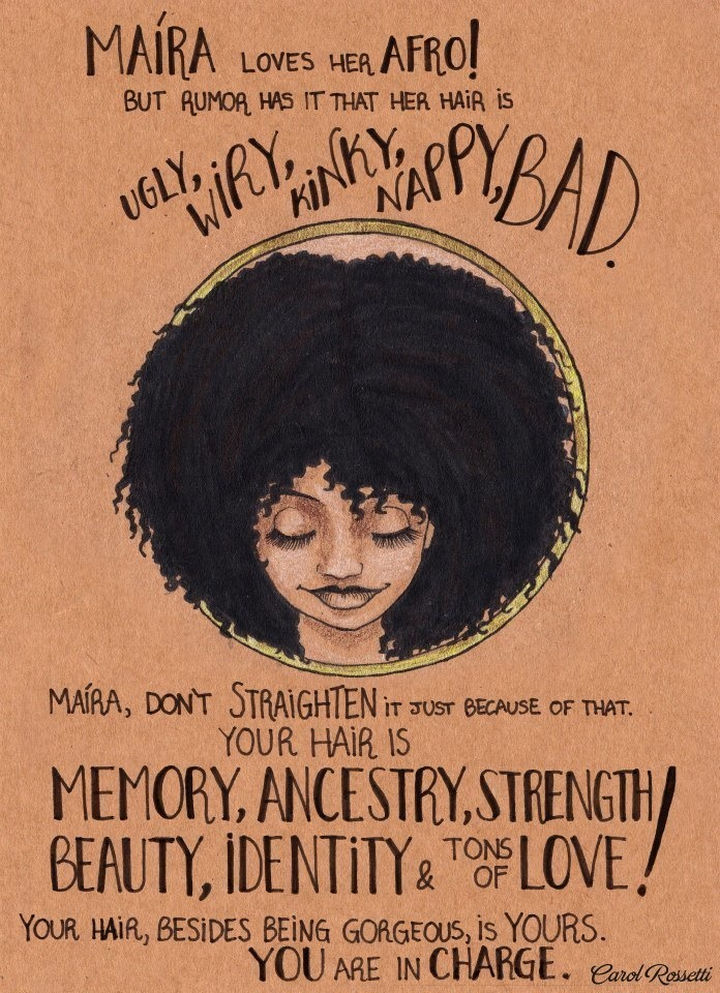 """Inspiring Drawings by Brazilian Artist Carol Rossetti - """"Maira loves her afro! But rumor has it that her hair is ugly, wiry, kinky, nappy, bad. Maira, don't straighten it just because of that. Your hair is memory, ancestry, strength, beauty, identity & tons of love! Your hair, besides being gorgeous, is yours. You are in charge."""""""