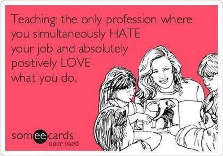 67 Hilarious Teacher Memes - It's a love-hate relationship.