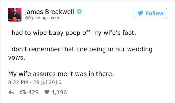 """""""I had to wipe baby poop off my wife's foot. I don't remember that one being in our wedding vows. My wife assures me it was in there."""""""