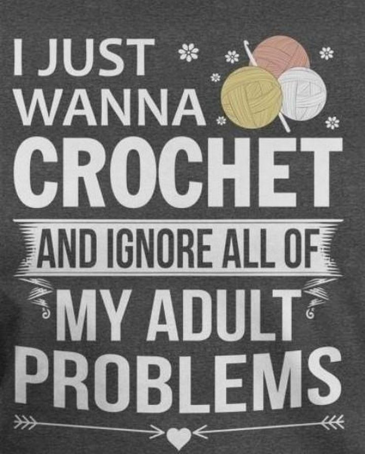"23 Funny Adult Quotes - ""I just wanna crochet and ignore all of my adult problems."""