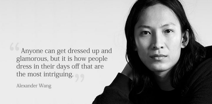 "55 Inspiring Fashion Quotes - ""Anyone can get dressed up and glamorous, but it is how people dress in their days off that are the most intriguing."" - Alexander Wang"