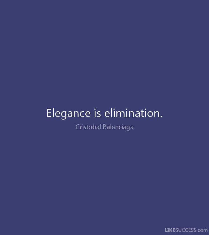 "55 Inspiring Fashion Quotes - ""Elegance is elimination."" - Cristobal Balenciaga"