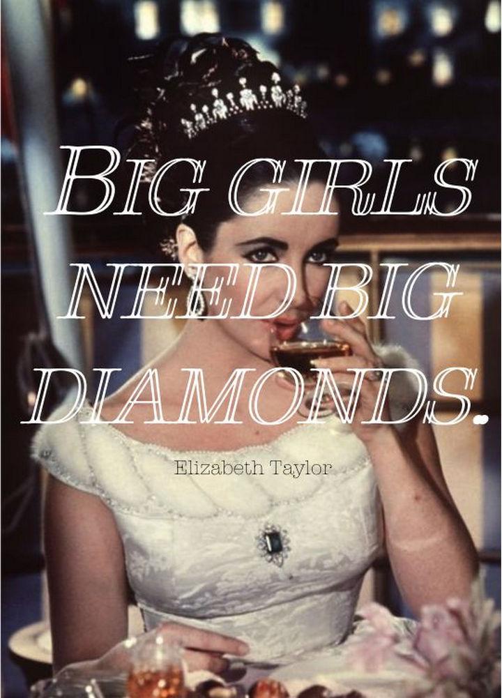 """55 Inspiring Fashion Quotes - """"Big girls need big diamonds."""" - Elizabeth Taylor"""