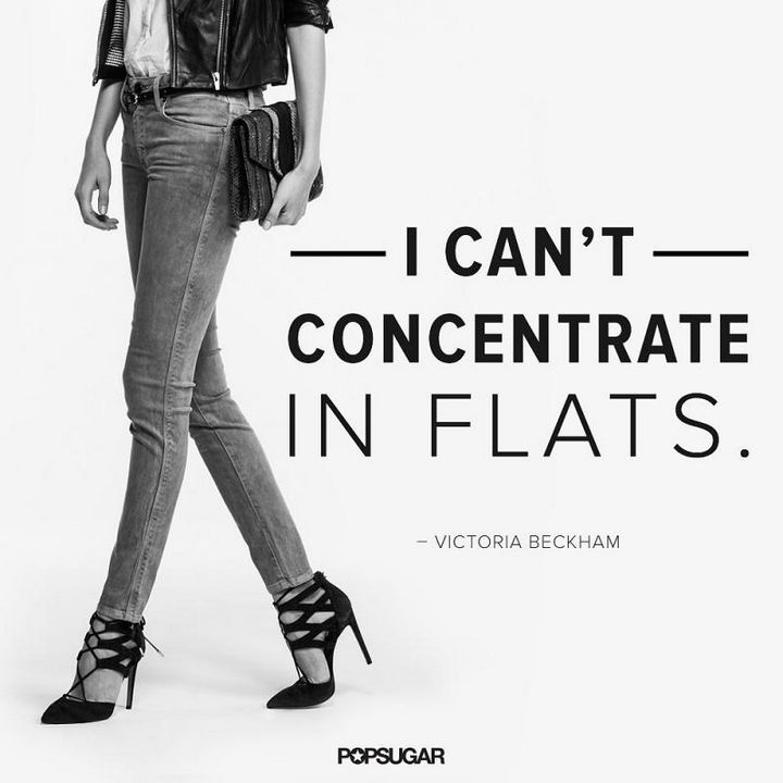 """I can't concentrate in flats."" - Victoria Beckham"