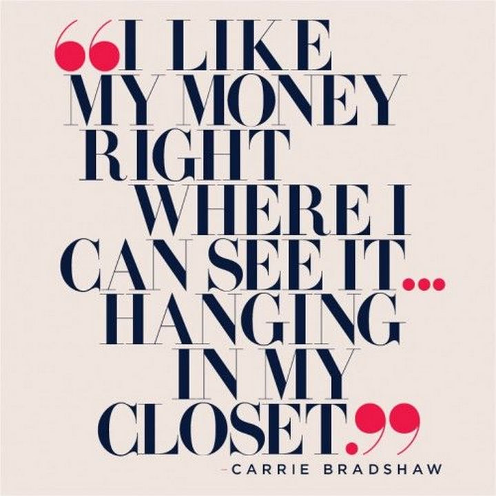 """I like my money right where I can see it...hanging in my closet."""